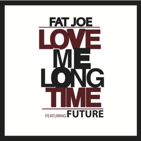 love-me-long-time-fat-joe-future