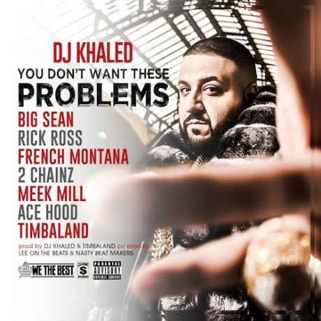 dj-khaled-you-dont-want-these-problems-2013