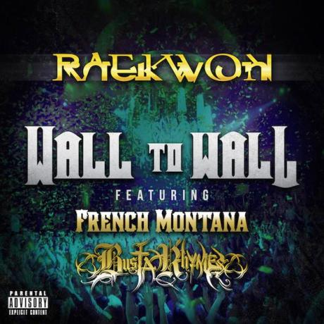 raekwon-wall-to-wall-feat-french-montana-busta-rhymes