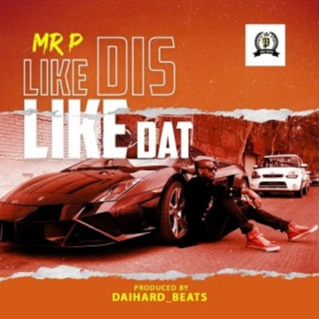 Mr_P_-_Like_Dis_Like_Dat_Prod_by_DaihardBeats
